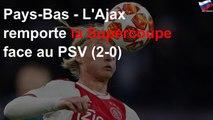 Pays-Bas - L'Ajax remporte la Supercoupe face au PSV (2-0)