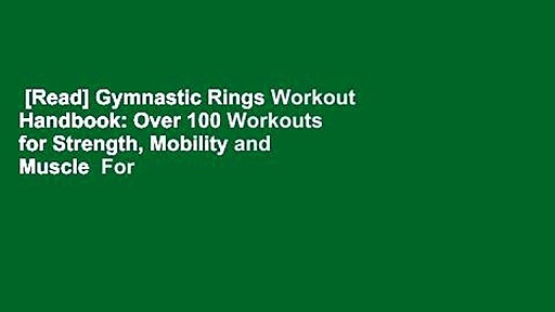 [Read] Gymnastic Rings Workout Handbook: Over 100 Workouts for Strength, Mobility and Muscle  For