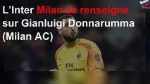L'Inter Milan se renseigne sur Gianluigi Donnarumma (Milan AC)