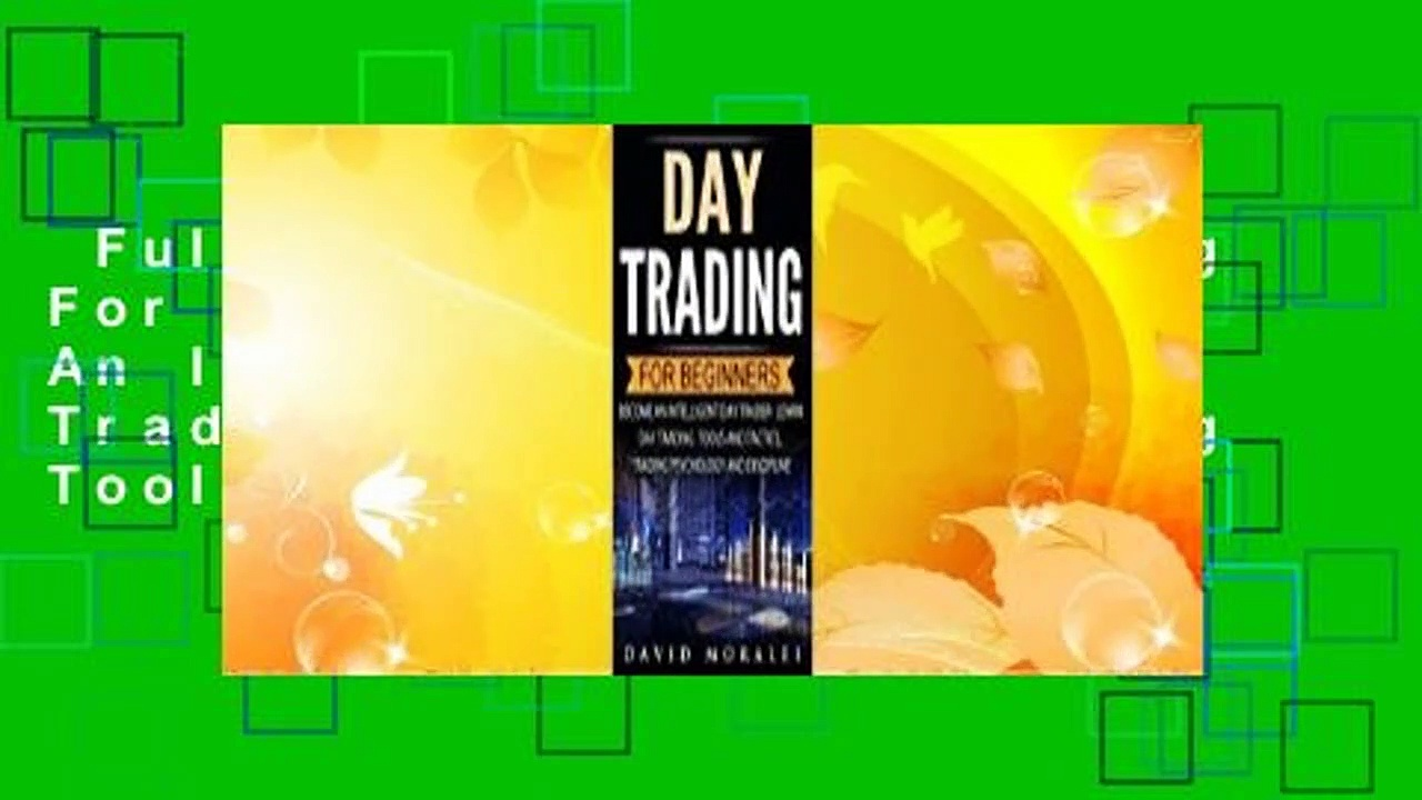 Full E-book  Day Trading For Beginners- Become An Intelligent Day Trader. Learn Day Trading Tools