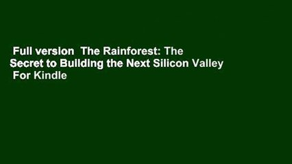 Full version  The Rainforest: The Secret to Building the Next Silicon Valley  For Kindle