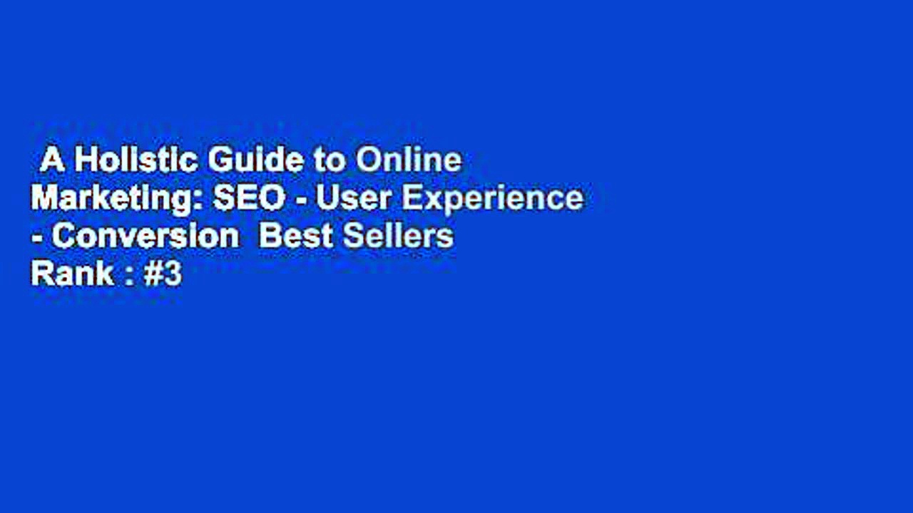 A Holistic Guide to Online Marketing: SEO – User Experience – Conversion  Best Sellers Rank : #3