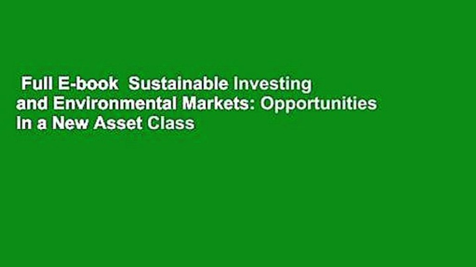 Full E-book  Sustainable Investing and Environmental Markets: Opportunities in a New Asset Class