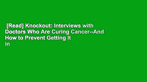 [Read] Knockout: Interviews with Doctors Who Are Curing Cancer–And How to Prevent Getting It in