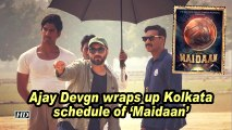 Ajay Devgn wraps up Kolkata schedule of 'Maidaan'