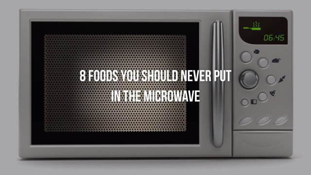 8 Foods You Should Never Put in the Microwave