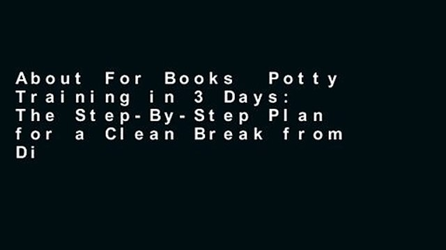 About For Books  Potty Training in 3 Days: The Step-By-Step Plan for a Clean Break from Dirty