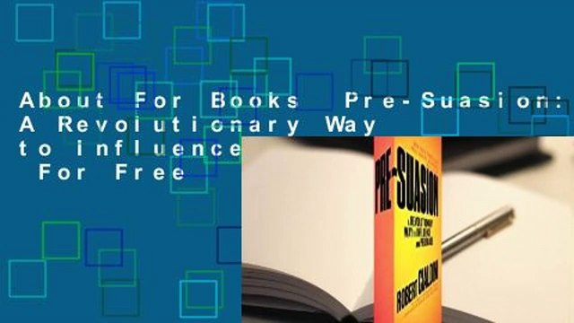 About For Books  Pre-Suasion: A Revolutionary Way to Influence and Persuade  For Free