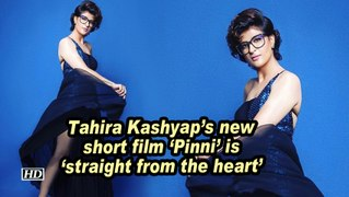 Tahira Kashyap's new short film 'Pinni' is 'straight from the heart'