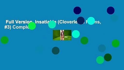 Full Version  Insatiable (Cloverleigh Farms, #3) Complete