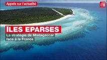 Îles Eparses :  la stratégie de Madagascar face à la France
