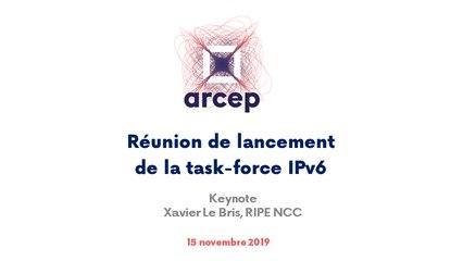 Keynote de Xavier Le Bris, RIPE NCC,  présenté  lors de la réunion de lancement de la task-force IPv6 à l'Arcep, le 15 novembre 2019