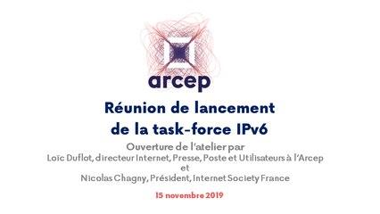 Ouverture de la réunion de lancement de la task-force IPv6 du 15 novembre 2019 par Loïc Duflot, directeur Internet, presse, poste et utilisateur à l'Arcep et Nicolas Chagny, président de l'Internet Society France