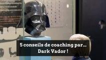 5 conseils de coaching par... Dark Vador !