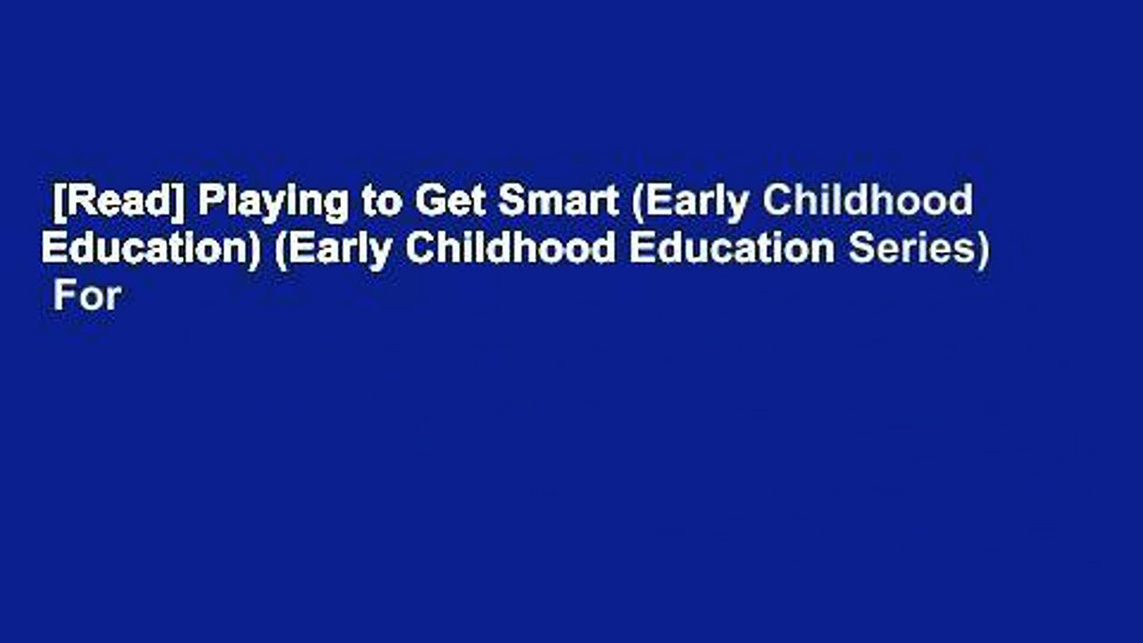 [Read] Playing to Get Smart (Early Childhood Education) (Early Childhood Education Series)  For
