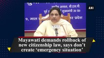 Mayawati demands rollback of new citizenship law, says don't create 'emergency situation'