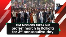 CM Mamata takes out protest march in Kolkata for 3rd consecutive day