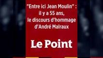 """""""Entre ici, Jean Moulin"""" : il y a 55 ans, l'hommage d'André Malraux"""
