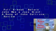 Full E-book  Before John Was a Jazz Giant: A Song of John Coltrane  Review