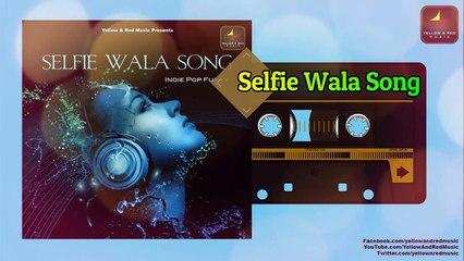 Selfie Wala Song | सेल्फी वाला सॉन्ग्स | Party Dance Track | Pop Songs Originals Series |
