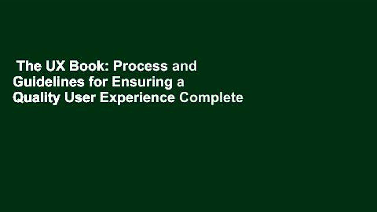 The UX Book: Process and Guidelines for Ensuring a Quality User Experience Complete