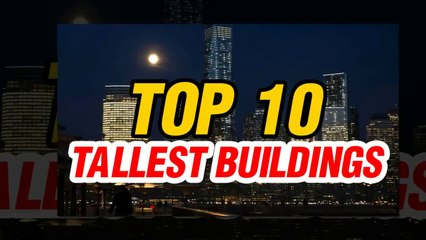 World's Top 10 Tallest  Buildings - Top Ten Tallest Skyscrapers in the World
