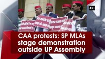 CAA protests: SP MLAs stage demonstration outside UP Assembly