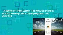 A World of Three Zeros  The New Economics of Zero Poverty, Zero Unemployment, and Zero Net