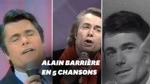 Alain Barrière ne vous dit rien? vous avez peut-être déjà entendu un de ces 5 tubes