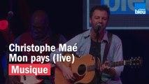 Mon Pays - Christophe Maé - France Bleu Live