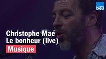 Le Bonheur - Christophe Maé - France Bleu Live
