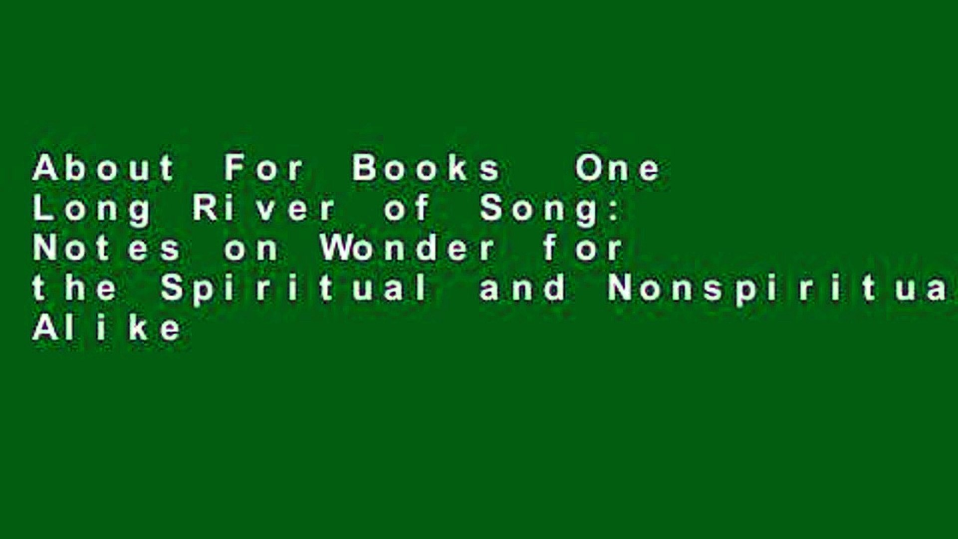 About For Books  One Long River of Song: Notes on Wonder for the Spiritual and Nonspiritual Alike