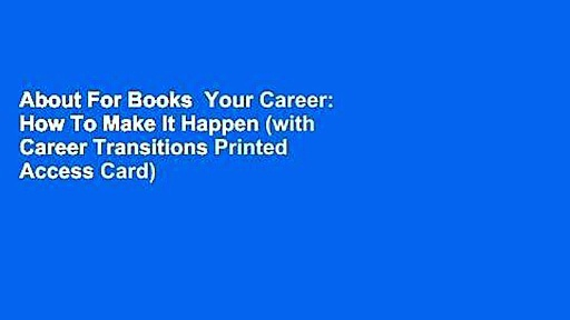 About For Books  Your Career: How To Make It Happen (with Career Transitions Printed Access Card)
