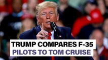 """Trump: F-35 pilots, """"better looking... stronger"""" than Tom Cruise"""