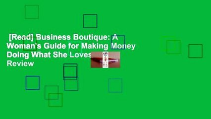 [Read] Business Boutique: A Woman's Guide for Making Money Doing What She Loves  Review