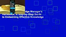 [Read] The Knowledge Manager's Handbook: A Step-by-Step Guide to Embedding Effective Knowledge