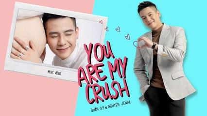 YOU ARE MY CRUSH _ QUÂN A.P x NGUYÊN JENDA _ OFFICIAL MUSIC VIDEO