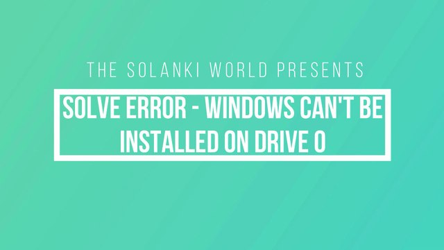 How to Solve Windows Installation Error - Windows can't be installed on drive 0 - In HINDI - 2020