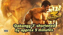 'Dabangg 3' shortened by approx 9 minutes