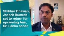 Shikhar Dhawan, Jasprit Bumrah set to return for upcoming Aus, Sri Lanka series