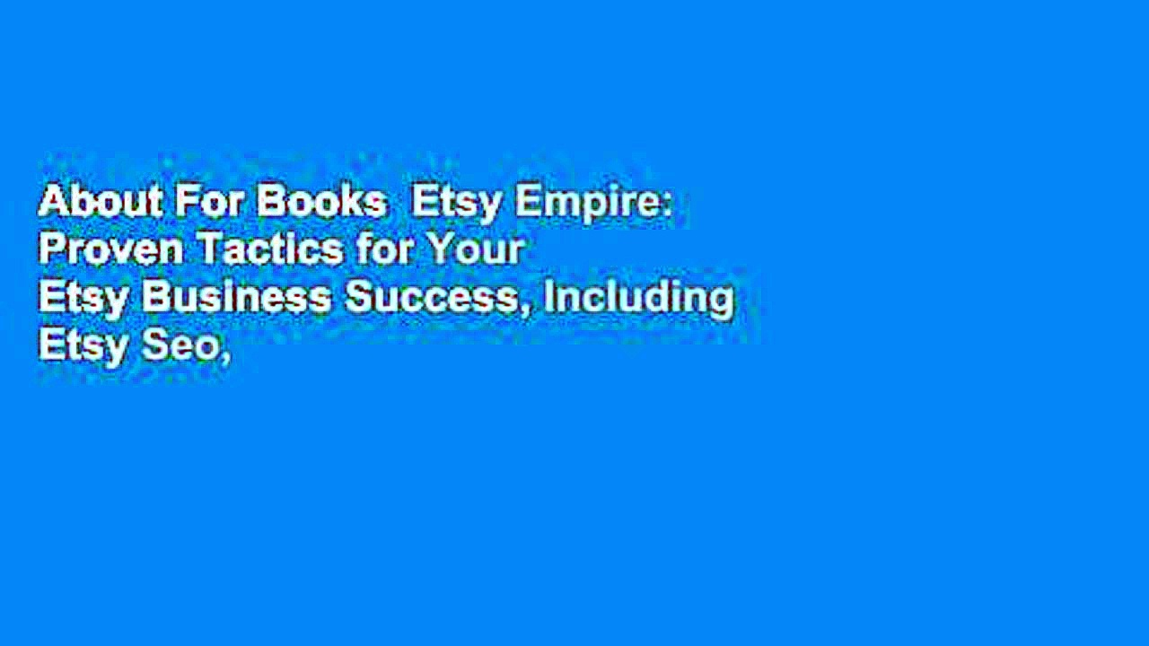 About For Books  Etsy Empire: Proven Tactics for Your Etsy Business Success, Including Etsy Seo,