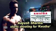 Aayush Sharma starts shooting for 'Kwatha'