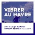 Coupe du Monde Féminine de la FIFA, France 2019™ - Vibrer au Havre