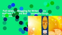 Full version  Blogging for Writers: How Authors & Writers Build Successful Blogs Complete