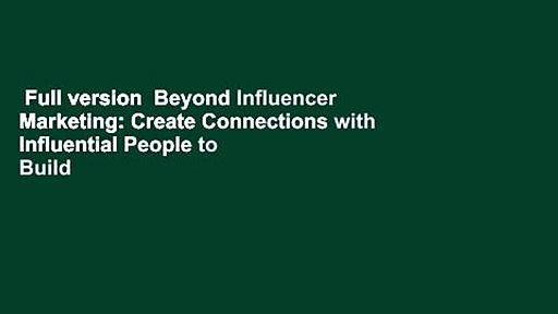 Full version  Beyond Influencer Marketing: Create Connections with Influential People to Build