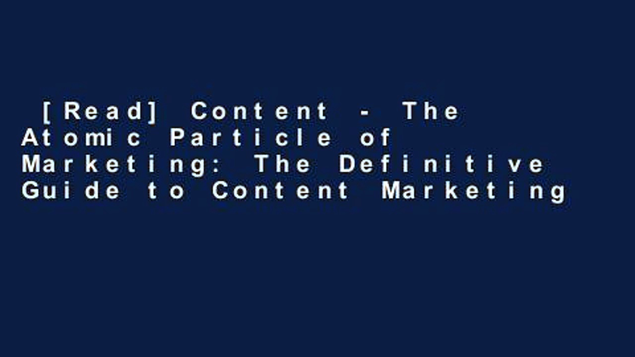 [Read] Content – The Atomic Particle of Marketing: The Definitive Guide to Content Marketing