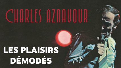 Charles Aznavour - Les plaisirs démodés