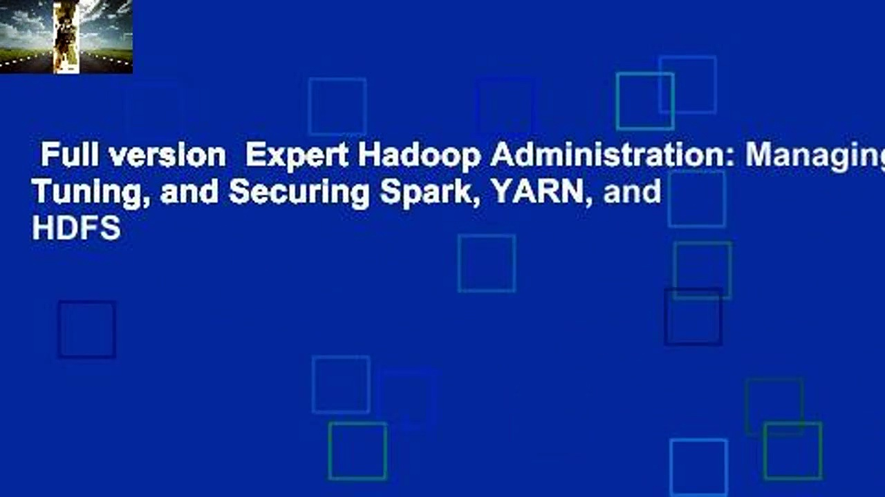 Full version  Expert Hadoop Administration: Managing, Tuning, and Securing Spark, YARN, and HDFS
