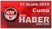27 Aralık 2019 Kay Tv Ana Haber Bülteni