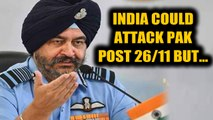 Former IAF chief reveals India could have struck Pak post 26/11 but did not | Oneindia News